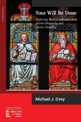 Your Will Be Done: Exploring Eternal Subordination, Divine Monarchy and Divine Humility