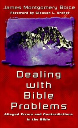 Dealing With Bible Problems: Alleged Errors and Contradictions in the Bible