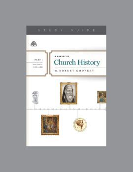 A Survey of Church History, Part 1: A.D. 100-600