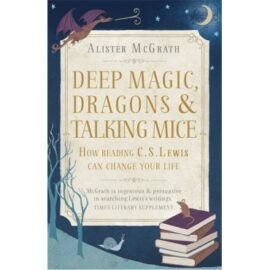 Deep Magic Dragons And Talking Mice How Reading Cs Lewis Can Change Your Life
