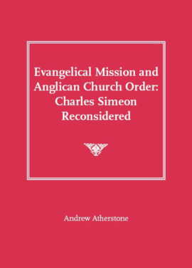 Evangelical Mission and Anglican Church Order: Charles Simeon Reconsidered