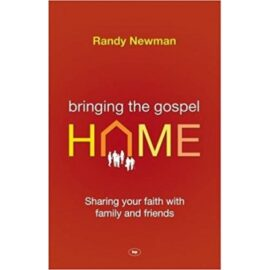 Bringing The Gospel Home: Sharing Your Faith With Family And Freinds