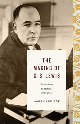 The Making of C. S. Lewis (1918–1945): From Atheist to Apologist
