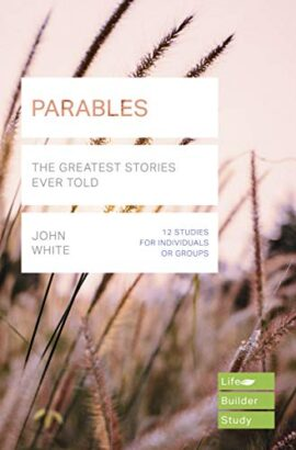 Parables (Lifebuilder Study Guides): The Greatest Stories Ever Told (Lifebuilder Bible Study Guides)