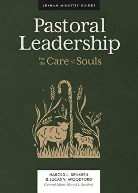 Pastoral Leadership: For the Care of Souls (Lexham Ministry Guides)