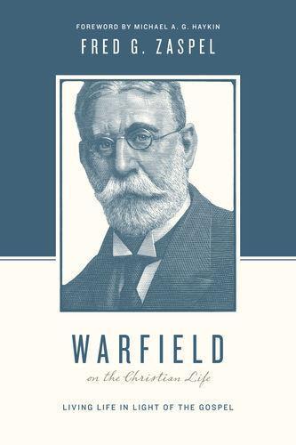 Warfield on the Christian Life