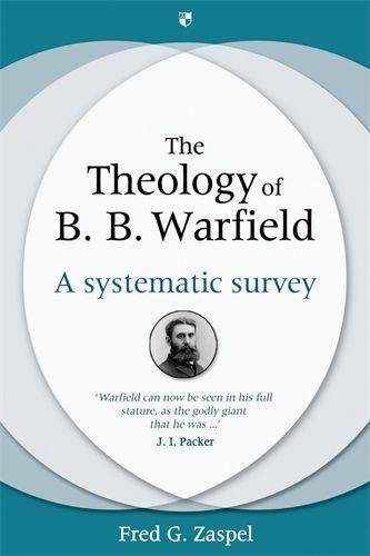 The Theology of B.B. Warfield