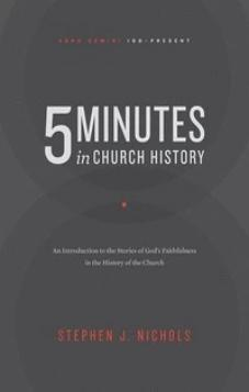 5 Minutes in Church History An Introduction to the Stories Of God's Faithfulness in the History Of The Church