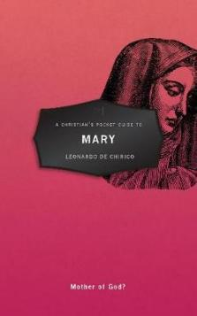 A Christian's Pocket Guide to Mary: Mother of God?