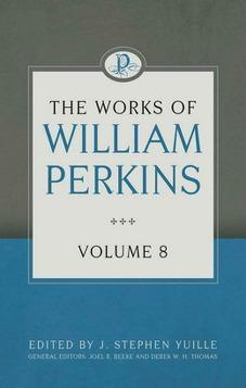 The Works of William Perkins Volume 8