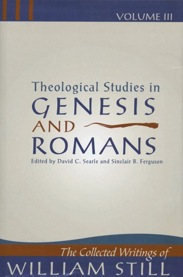 Theological Studies in Genesis and Romans – the collected writings of William Still